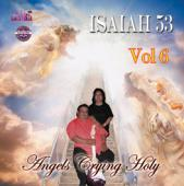 Isaiah 53 Vol 6 &quot;Angels Crying Holy&quot;