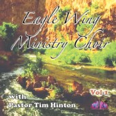 "Tim Hinton ""Eagle Wing Ministry Choir"" Vol 1 CD"