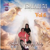 "Isaiah 53 Vol 6 ""Angels Crying Holy"""