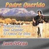 """Juan Ortega """"Padre Querido"""