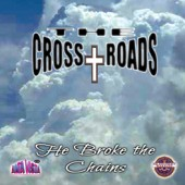 "Cross Roads Ministry, The ""He Broke the Chains"""