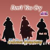 "Native Journey Vol 3  ""Don't You Cry"" Vol 3"