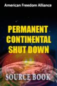 Permanent Continental Shut Down Source Book