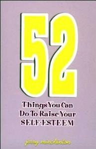 52 Things You Can Do To Raise Your Self Esteem