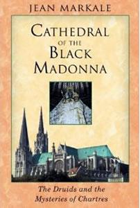 Cathedral of Black Madonna: The Druids and the Mysteries of Chartres