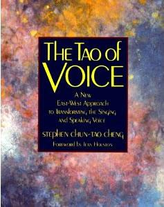 The Tao of Voice: A New East-West Approach to Transforming the Singing and Speaking