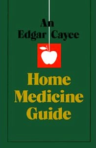 An Edgar Cayce Home Medicine Guide
