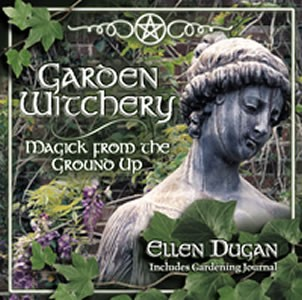 Garden Witchery: Magick from the Ground Up