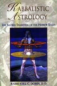 Kabbalistic Astrology: The Sacred Tradition of the Hebrew Sages