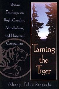 Taming the Tiger:  Tibetan Teachings on Right Conduct, Mindfulness, and Universal Compassion