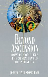 Beyond Ascension: How to Complete the Seven Levels of Initiation
