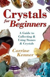 Crystals For Beginners: A Guide to Collecting & Using Stones & Crystals