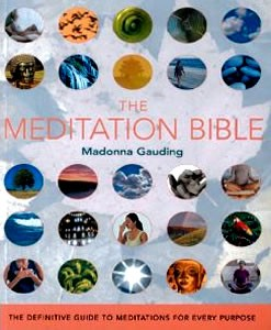 Meditation Bible: The Definitive Guide to Meditations for Every Purpose