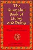 The Kundalini Book of Living and Dying: Gateways to Higher Consciousness
