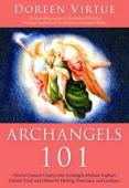 Archangels 101:  How to Connect Closely with Archangels Michael, Raphael, Gabriel, Uriel, and Others for Healing, Protection, and Guidance