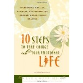 10 Steps To Take Charge of Your Emotional Life: Overcoming Anxiety, Distress, and Depression Through Whole-Person Healing