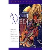 Angel Medicine: How to Heal the Body and Mind with the Help of the Angels