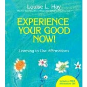 Experience Your Good Now: Learning to Use Affirmations