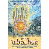 On the Toltec Path: A Practical Guide to the Teachings of don Juan Matus, Carlos Castaneda, and Other Toltec Seers