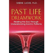 Past Life Dream Work: Healing the Soul through Understanding Karmic Patterns