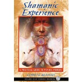Shamanic Experience:  A Practical Guide to Psychic Powers