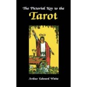 The Pictorial Key To the Tarot: Being Fragments Of A Secret Tradition Under The Veil Of Divination